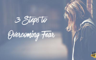 3 Steps To Overcoming Fear