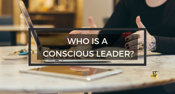 Who is a Conscious Leaders?