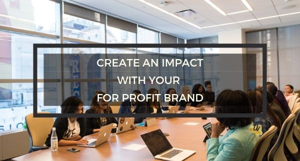 Create an Impact with Your For Profit Brand