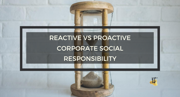 Reactive Vs. Proactive Corporate Social Responsibility