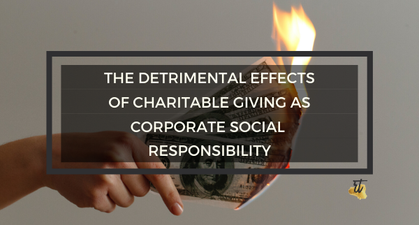 The Detrimental Effects of Charitable Giving as Corporate Social Responsibility